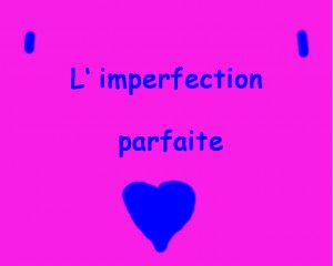 imperfection parfaite